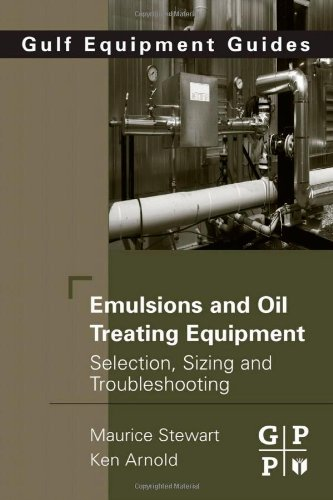 Emulsions and Oil Treating Equipment: Selection, Sizing and Troubleshooting