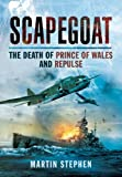 Stephen Martin Scapegoat - the Death of Prince of Wales and Repulse