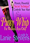 """PUSSY WHIP - Proven, Powerful """"Secret..."""