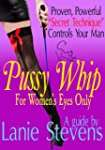 "PUSSY WHIP - Proven, Powerful ""Secret..."