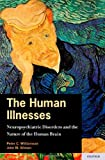 img - for The Human Illnesses: Neuropsychiatric Disorders and the Nature of the Human Brain book / textbook / text book