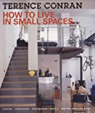How to Live in Small Spaces: Design, Furnishing, Decoration and Detail for the Smaller Home (1554072425) by Conran, Terence