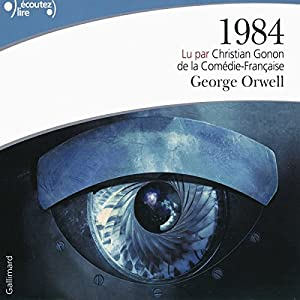 1984 | Livre audio Auteur(s) : Georges Orwell Narrateur(s) : Christian Gonon