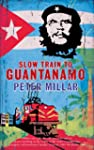 Slow Train to Guantanamo: A Rail Odys...
