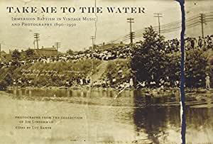 Take Me to the Water: Immersion Baptism in Vintage Music and Photography 1890-1950