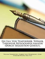 Ein Fall Von Temporarer, Totaler, Theilweise Retrograder Amnesie (Durch Suggestion Geheilt).