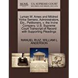 Lyman W. Ames and Mildred Yorba Serrano, Administrators, Etc., Petitioners, V. the Irvine Company. U.S. Supreme...