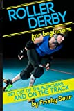Roller Derby for Beginners: Get Out of the Bleachers and on the Track