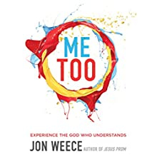 Me Too: Experience the God Who Understands Audiobook by Jon Weece Narrated by E. Timothy Bass