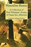 Masculine Beauty: A Collection of Walt Whitmans Poetry Of Same-Sex Affection