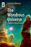 img - for The Wondrous Universe: Creation without Creator? (Astronomers' Universe) by Gerhard B rner (2011-08-30) book / textbook / text book