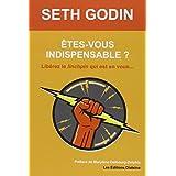 Etes-vous indispensable ? Lib�rez le linchpin qui est en vous...par Seth Godin