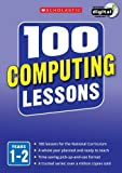 img - for 100 Computing Lessons: Years 1-2 (100 Lessons - 2014 Curriculum) by Steve Bunce (2014-09-04) book / textbook / text book