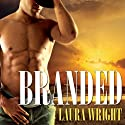 Branded: Cavanaugh Brothers, Book 1 Audiobook by Laura Wright Narrated by Kaleo Griffith