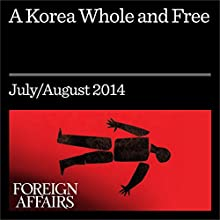 A Korea Whole and Free (Foreign Affairs): Why Unifying the Peninsula Won't Be So Bad After All (       UNABRIDGED) by Sue Mi Terry Narrated by Kevin Stillwell