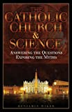 The Catholic Church & Science; Answering the Questions, Exposing the Myths