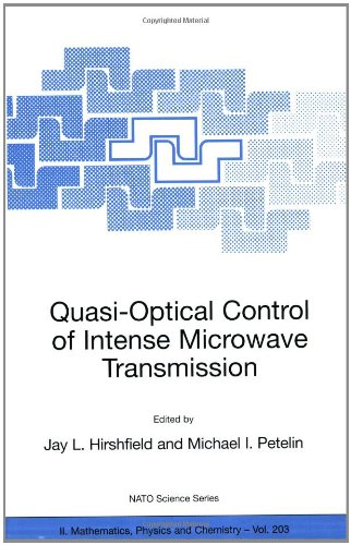 Quasi-Optical Control Of Intense Microwave Transmission: Proceedings Of The Nato Advanced Research Workshop On Quasi-Optical Control Of Intense ... 2004 (Nato Science Series Ii: (Closed))
