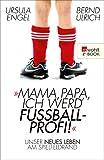 Mama, Papa, ich werd' Fu�ballprofi!: Unser neues Leben am Spielfeldrand