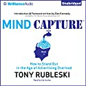 Mind Capture (Book 1): How to Stand Out in the Age of Advertising Overload (       UNABRIDGED) by Tony Rubleski Narrated by Tony Rubleski