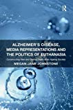 img - for Alzheimer's Disease, Media Representations and the Politics of Euthanasia: Constructing Risk and Selling Death in an Ageing Society book / textbook / text book