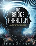The Bridge Paradigm: A Spiritual Path to Un-Fooling Ourselves and Social Responsibility