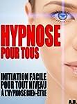 Hypnose pour tous: Initiation facile...