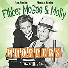 Fibber McGee and Molly: Whoppers  by Don Quinn, Phil Leslie Narrated by Jim Jordan, Marian Jordan