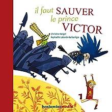 Il faut sauver le prince Victor Performance Auteur(s) : Christine Beigel Narrateur(s) : Jacques Allaire, Marion Aubert, Gigi Bigot
