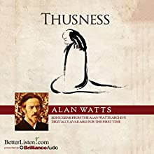Thusness  by Alan Watts Narrated by Alan Watts