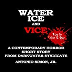 Water, Ice, and Vice: A Contemporary Horror Short Story | Antonio Simon Jr.