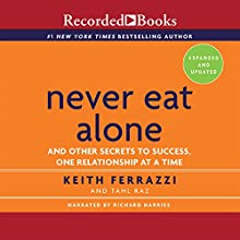 Never Eat Alone, Expanded and Updated: And the Other Secrets to Success, One Relationship at a Time Audiobook by Keith Ferrazzi, Tahl Raz Narrated by Richard Harries