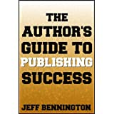 The Author's Guide to Publishing Success (Previously: The Indie Author's Guide to the Universe)by Jeff Bennington