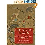 DEFENDING HEAVEN: China's Mongol Wars, 1209-1370