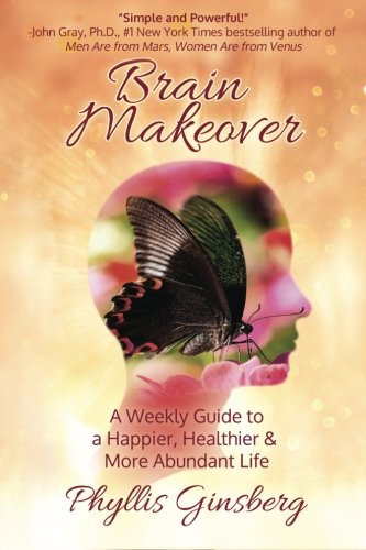 Brain Makeover: A Weekly Guide to a Happier, Healthier & More Abundant Life!