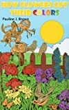 How Flowers Got Their Colors: An Illustrated Story For Young Children