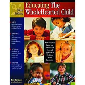 Educating the WholeHearted Child -- Third Edition