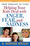 Helping Your Kids Deal with Anger, Fear, and Sadne