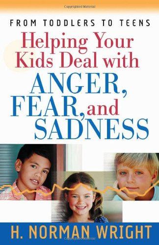 Helping Your Kids Deal with Anger, Fear, and Sadness (Wright, H. Norman)