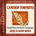Cameron Townsend: Good News in Every Language (Christian Heroes: Then & Now) (       UNABRIDGED) by Janet Benge, Geoff Benge Narrated by Tim Gregory