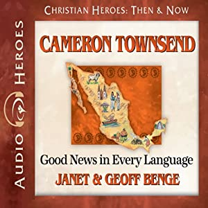 Cameron Townsend: Good News in Every Language (Christian Heroes: Then & Now) | [Janet Benge, Geoff Benge]