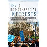 The Not-So-Special Interests: Interest Groups, Public Representation, and American Governance ~ Matt Grossmann