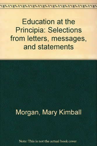 Education at the Principia: Selections from letters, messages, and statements, by Mary Kimball Morgan