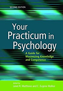 Your Practicum in Psychology: A Guide for Maximizing Knowledge and Competence