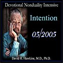 Devotional Nonduality Intensive: Intention  by David R. Hawkins Narrated by David R. Hawkins
