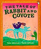 The Tale of Rabbit and Coyote�� [TALE OF RABBIT & COYOTE] [Paperback]