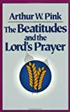 Beatitudes and the Lord's Prayer, The (0801071429) by Pink, Arthur W.