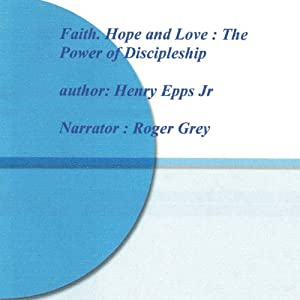 Hope, Faith, and Love: Discipleship | [Henry Epps]