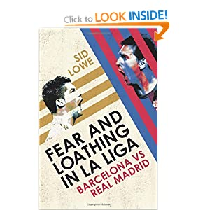 Fear and Loathing in La Liga Barcelona vs Real Madrid Amazon co uk