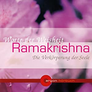 Ramakrishna. Die Verkörperung der Seele. Worte der Weisheit Hörbuch