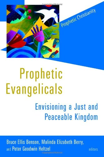 Prophetic Evangelicals: Envisioning a Just and Peaceable Kingdom (Prophetic Christianity Series (PC))